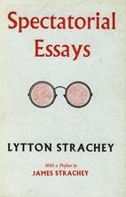 Spectatorial essays by Lytton Strachey
