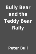Bully Bear and the Teddy Bear Rally by Peter…