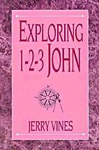 Exploring 1 2 3 John by Jerry Vines