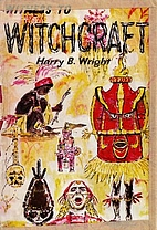 Witness to witchcraft by Harry B. Wright