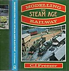 Modelling the Steam Age Railway by C.J.…