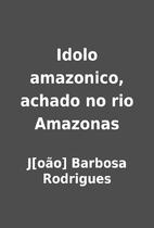 Idolo amazonico, achado no rio Amazonas by…