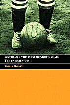 Football, the First Hundred Years by Adrian…