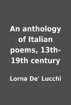 An anthology of Italian poems, 13th-19th…