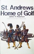 St. Andrews Home of Golf by James K.…