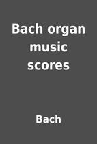 Bach organ music scores by Bach