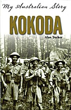 Kokoda : my Australian story by Alan Tucker