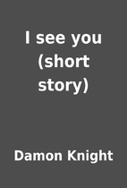 I see you (short story) by Damon Knight