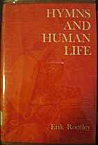 Hymns and human life by Erik Routley