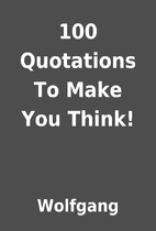 100 Quotations To Make You Think! by…
