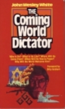The coming world dictator by John Wesley…