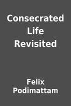 Consecrated Life Revisited by Felix…