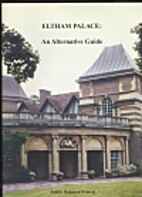 Eltham Palace; an alternative guide by…