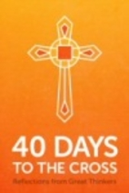 40 Days to the Cross: Reflections from Great…