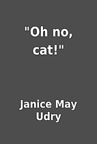 Oh no, cat! by Janice May Udry