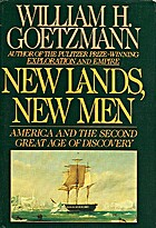 New Lands, New Men by William H. Goetzmann