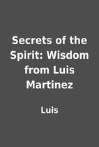 Secrets of the Spirit: Wisdom from Luis…