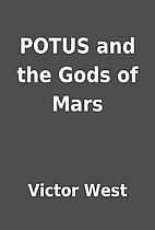 POTUS and the Gods of Mars by Victor West