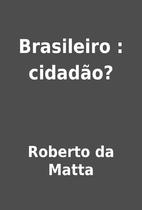 Brasileiro : cidadão? by Roberto da Matta