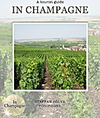 In Champagne, a tourist guide by Staffan…