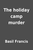 The holiday camp murder by Basil Francis