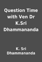 Question Time with Ven Dr K.Sri Dhammananda…