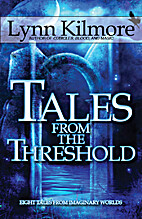 Tales from the Threshold by Lynn Kilmore