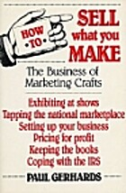 How to Sell What You Make by Paul Gerhards