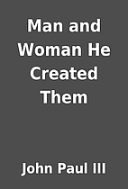 Man and Woman He Created Them by John Paul…