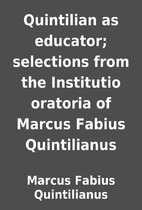 Quintilian as educator; selections from the…