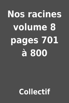 Nos racines volume 8 pages 701 à 800 by…