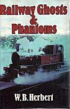 Railway Ghosts and Phantoms by W.B. Herbert
