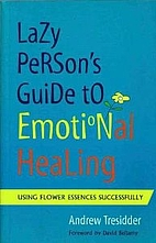 Lazy Person's Guide to Emotional Healing:…