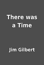 There was a Time by Jim Gilbert