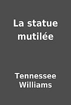 La statue mutilée by Tennessee Williams