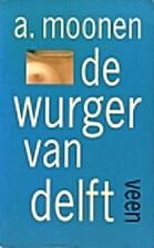 De wurger van Delft by A. Moonen