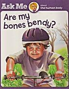 Are My Bones Bendy? by Mary Cummings