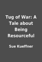 Tug of War: A Tale about Being Resourceful…