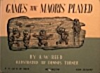 Games the Maoris played by A. W. Reed