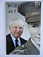 World War II As I Lived It by Robert T.…