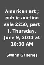 American art ; public auction sale 2250,…