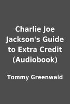Charlie Joe Jackson's Guide to Extra Credit…