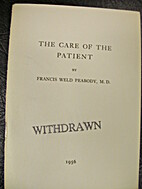 The care of the patient by Francis Weld…