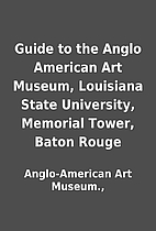 Guide to the Anglo American Art Museum,…