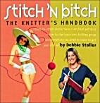 Stitch 'N Bitch: The Knitter's Handbook by…
