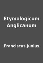 Etymologicum Anglicanum by Franciscus Junius