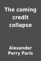 The coming credit collapse by Alexander…