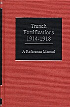 Trench Fortifications 1914-1918: A Reference…