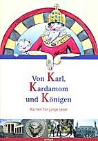Von Karl, Kardamom und Königen: Aachen für…
