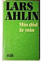 Min död är min by Lars Ahlin